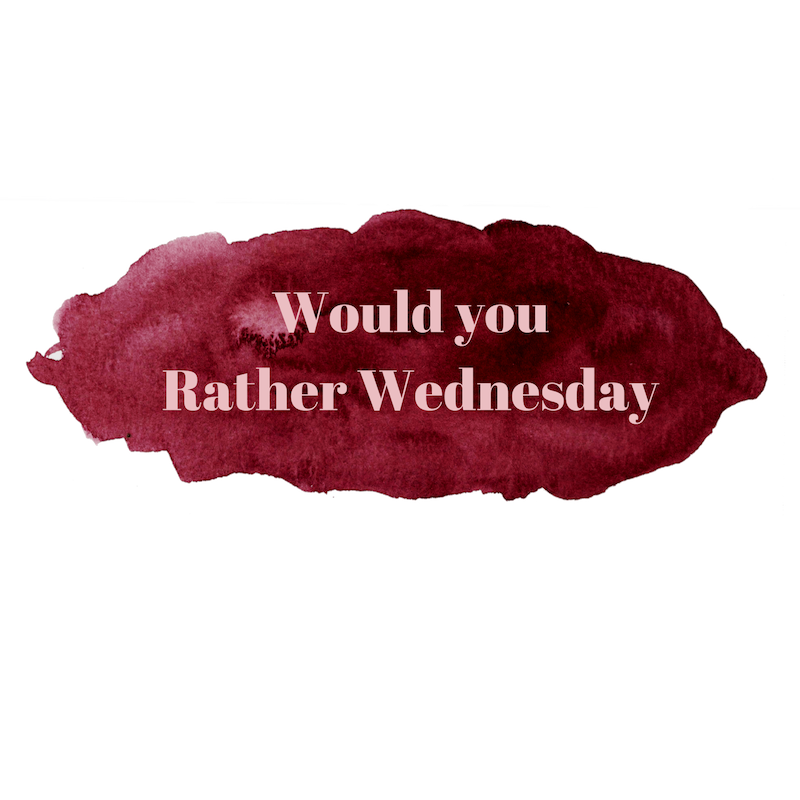 Would you rather Wednesday